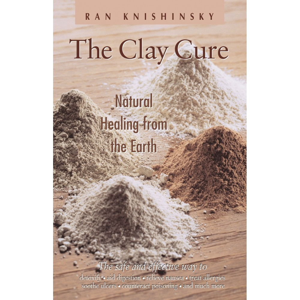 The Clay Cure- Natural Healing from the Earth